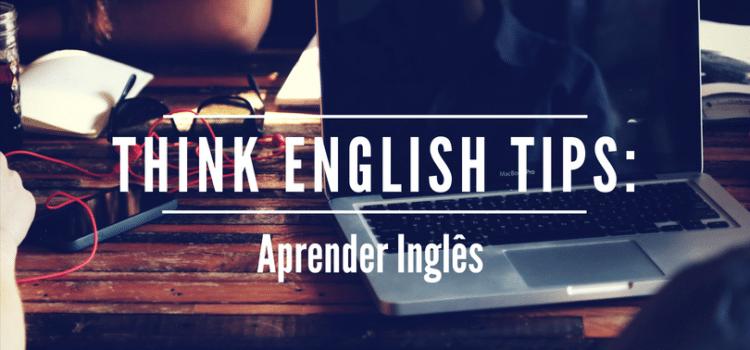 Think English Tips: Aprender Inglês