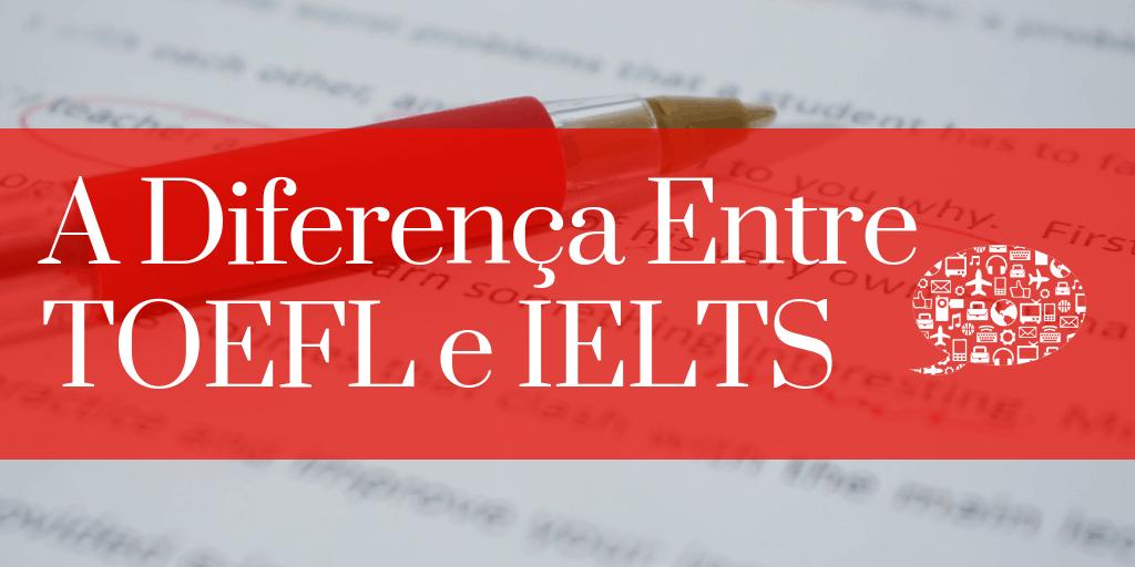 A Diferença Entre TOEFL E IELTS