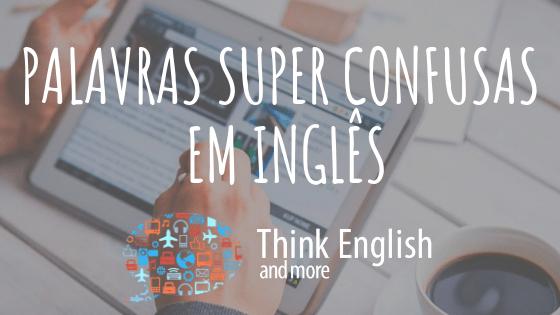 Palavras Super Confusas Em Inglês