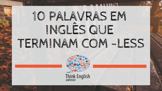 10 Palavras Em Inglês Que Terminam Com LESS (1)